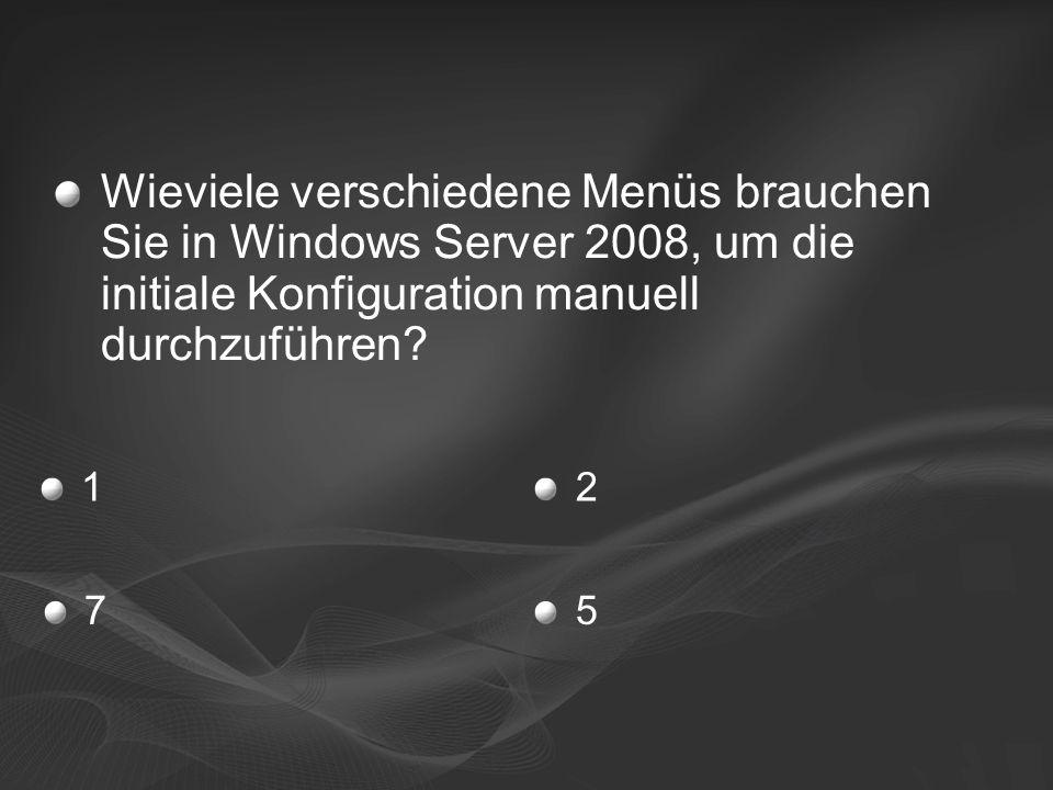 12 57 Wieviele verschiedene Menüs brauchen Sie in Windows Server 2008, um die initiale Konfiguration manuell durchzuführen