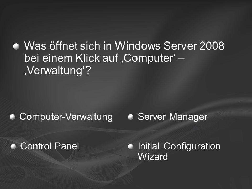 Computer-VerwaltungServer Manager Initial Configuration Wizard Control Panel Was öffnet sich in Windows Server 2008 bei einem Klick auf 'Computer' – 'Verwaltung'?