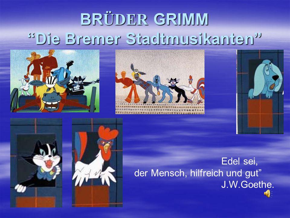 """BR ÜDER GRIMM """"Die Bremer Stadtmusikanten"""" Edel sei, der Mensch, hilfreich und gut"""" J.W.Goethe."""