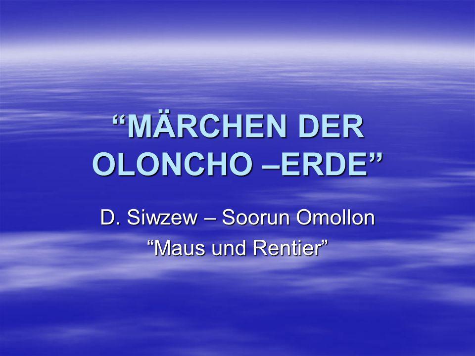 """""""MÄRCHEN DER OLONCHO –ERDE"""" D. Siwzew – Soorun Omollon """"Maus und Rentier"""""""