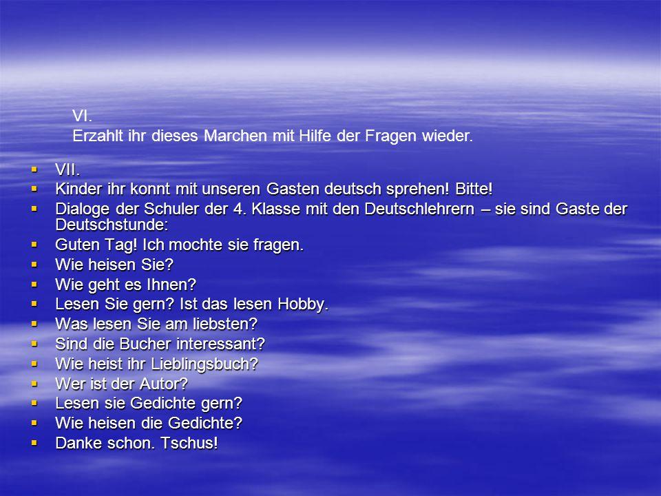  VII.  Kinder ihr konnt mit unseren Gasten deutsch sprehen! Bitte!  Dialoge der Schuler der 4. Klasse mit den Deutschlehrern – sie sind Gaste der D