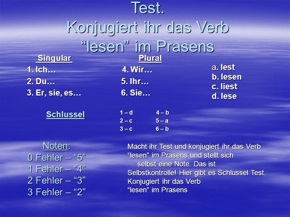 1 – d 4 – b 1 – d 4 – b 2 – c 5 – a 2 – c 5 – a 3 – c 6 – b 3 – c 6 – b Singular Plural Singular Plural 1. Ich… 4. Wir… 1. Ich… 4. Wir… 2. Du… 5. Ihr…