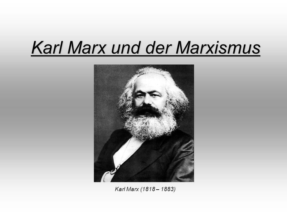 Karl Marx und der Marxismus Karl Marx (1818 – 1883)