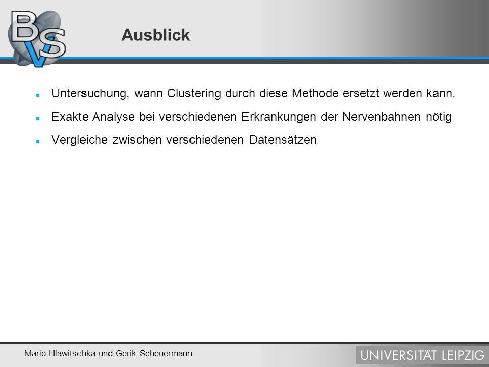Mario Hlawitschka und Gerik Scheuermann Ausblick Untersuchung, wann Clustering durch diese Methode ersetzt werden kann. Exakte Analyse bei verschieden