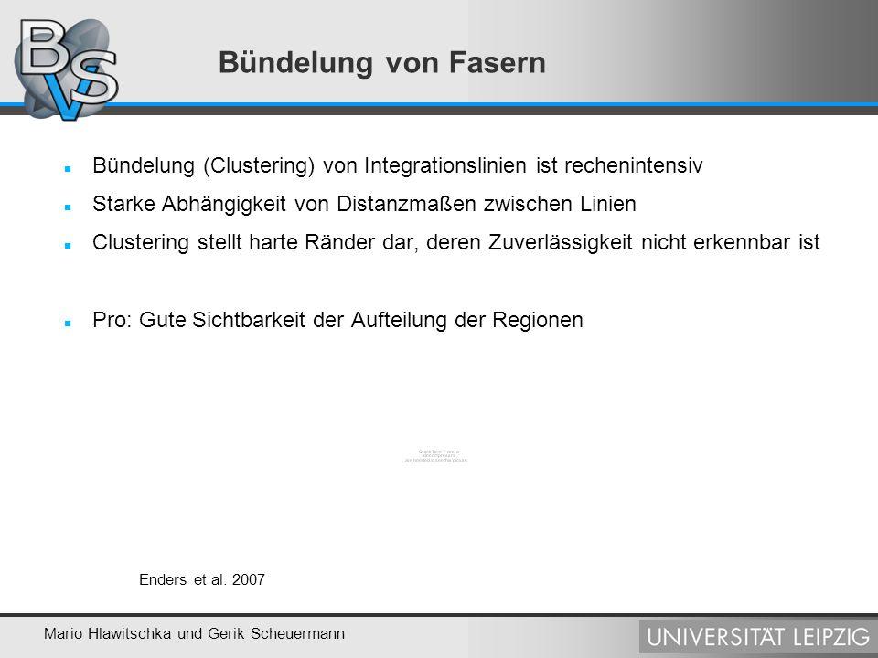 Mario Hlawitschka und Gerik Scheuermann Bündelung von Fasern Bündelung (Clustering) von Integrationslinien ist rechenintensiv Starke Abhängigkeit von