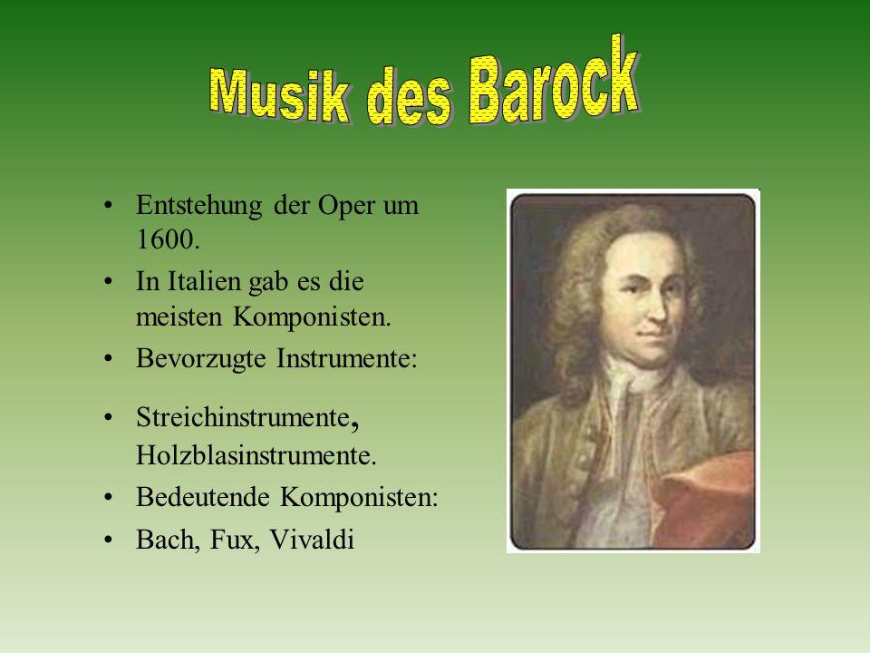 Entstehung der Oper um 1600.In Italien gab es die meisten Komponisten.