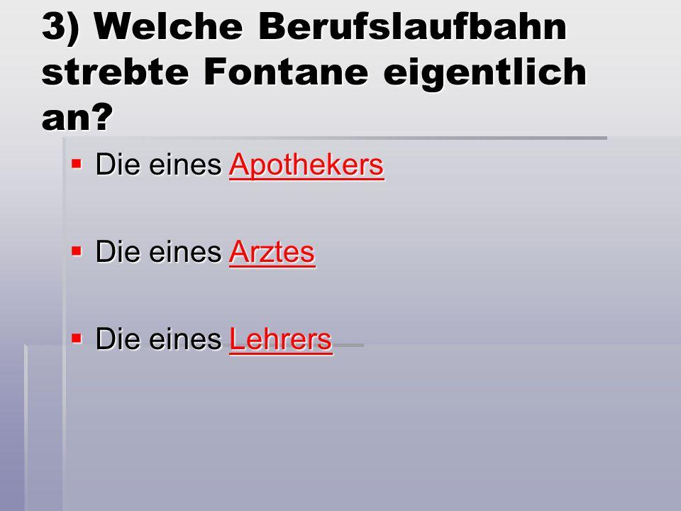 3) Welche Berufslaufbahn strebte Fontane eigentlich an.