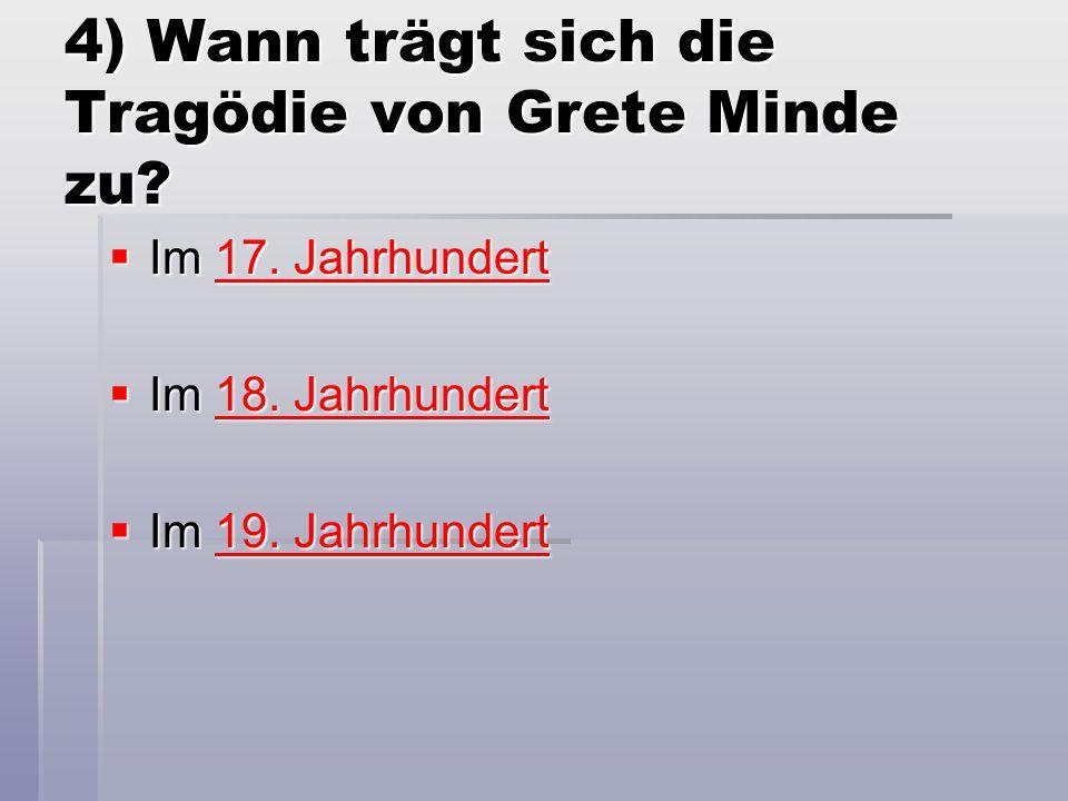4) Wann trägt sich die Tragödie von Grete Minde zu.