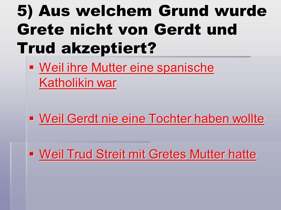 5) Aus welchem Grund wurde Grete nicht von Gerdt und Trud akzeptiert.