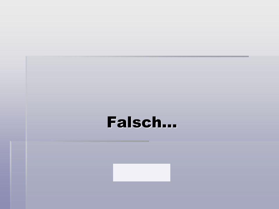 Falsch…