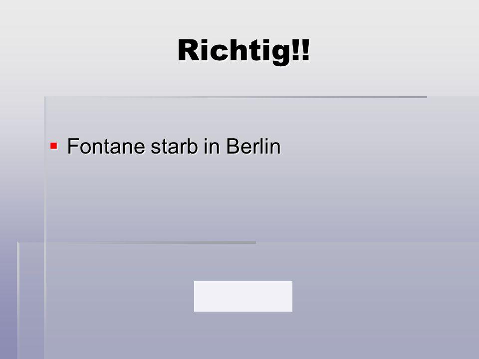 Richtig!!  Fontane starb in Berlin