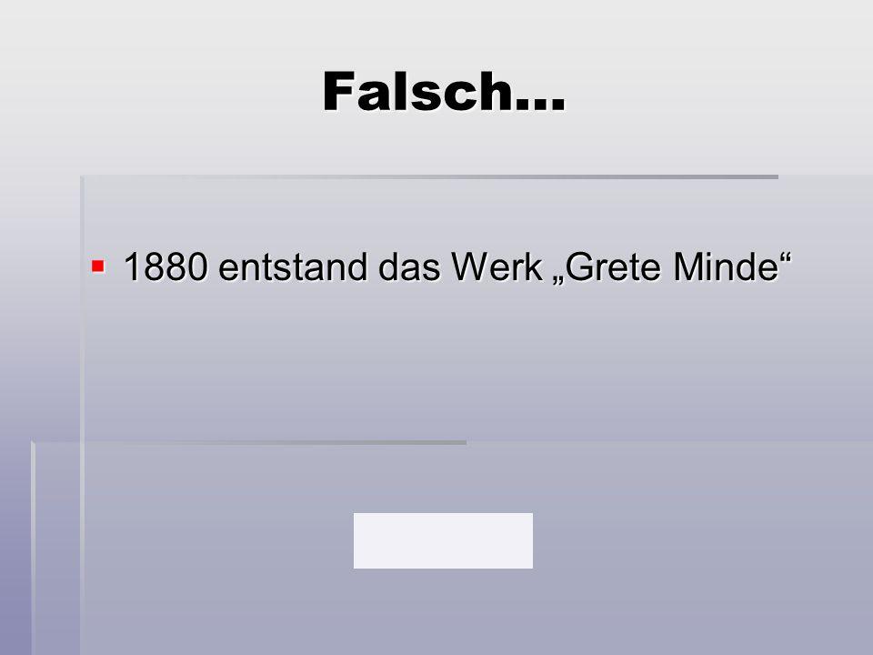 """Falsch…  1880 entstand das Werk """"Grete Minde"""