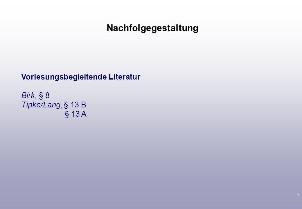 1 Vorlesungsbegleitende Literatur Birk, § 8 Tipke/Lang, § 13 B § 13 A Nachfolgegestaltung