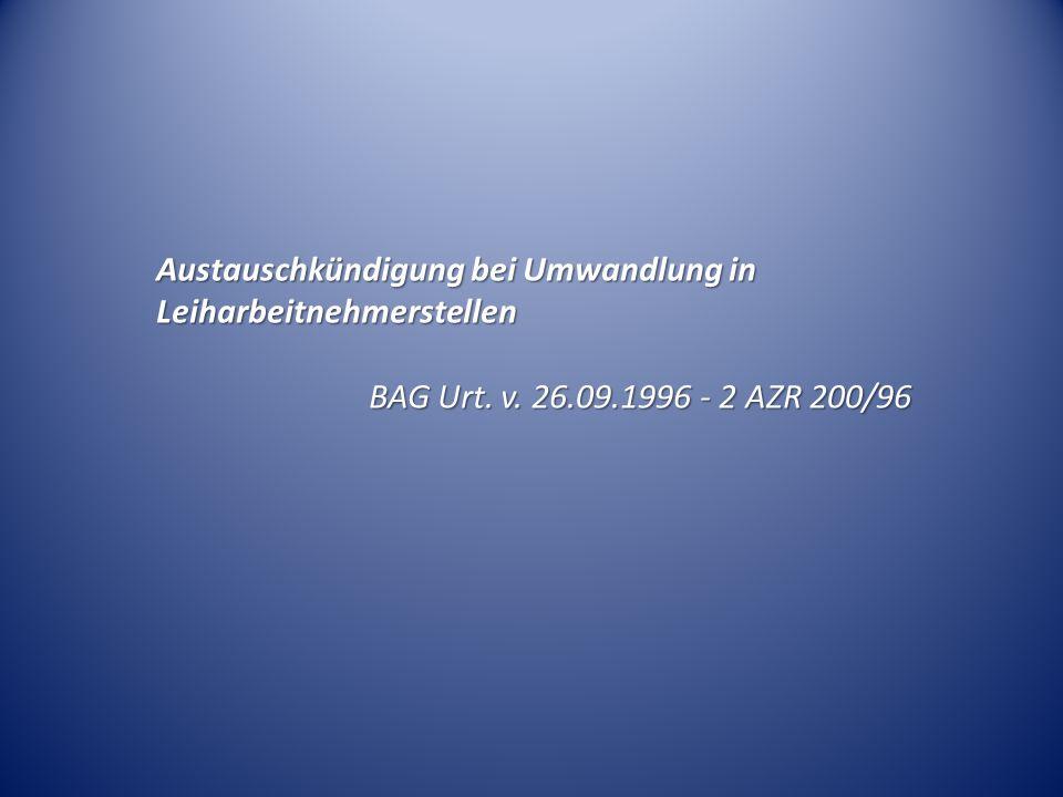 Austauschkündigung bei Umwandlung in Leiharbeitnehmerstellen BAG Urt. v. 26.09.1996 - 2 AZR 200/96