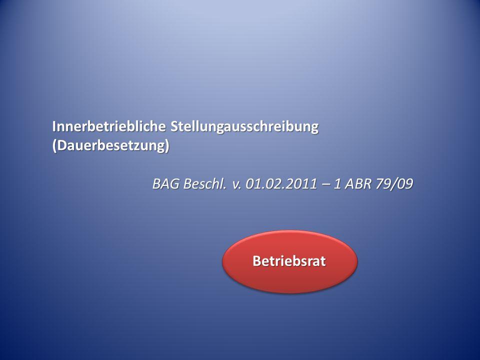 Innerbetriebliche Stellungausschreibung (Dauerbesetzung) BAG Beschl. v. 01.02.2011 – 1 ABR 79/09 Betriebsrat