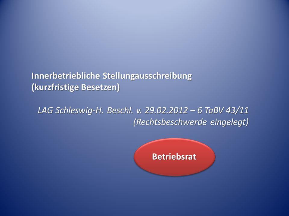 Innerbetriebliche Stellungausschreibung (kurzfristige Besetzen) LAG Schleswig-H. Beschl. v. 29.02.2012 – 6 TaBV 43/11 (Rechtsbeschwerde eingelegt) Bet