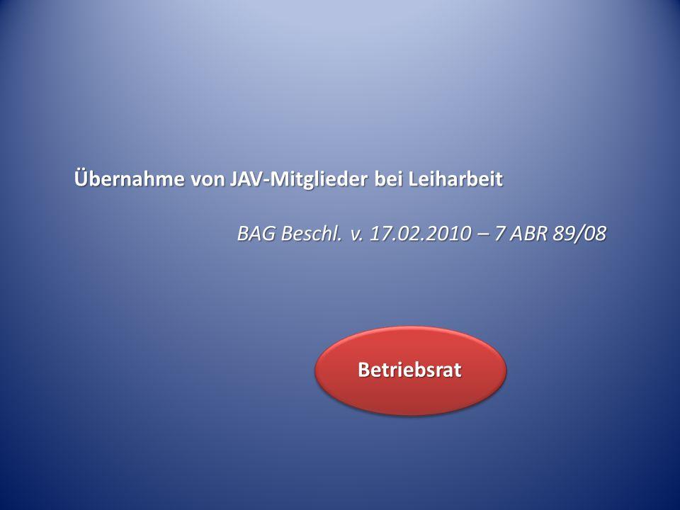 Übernahme von JAV-Mitglieder bei Leiharbeit BAG Beschl. v. 17.02.2010 – 7 ABR 89/08 Betriebsrat