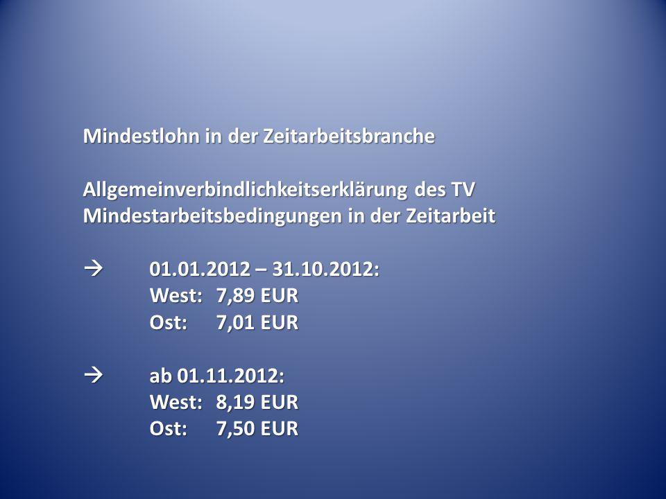 Mindestlohn in der Zeitarbeitsbranche Allgemeinverbindlichkeitserklärung des TV Mindestarbeitsbedingungen in der Zeitarbeit  01.01.2012 – 31.10.2012: