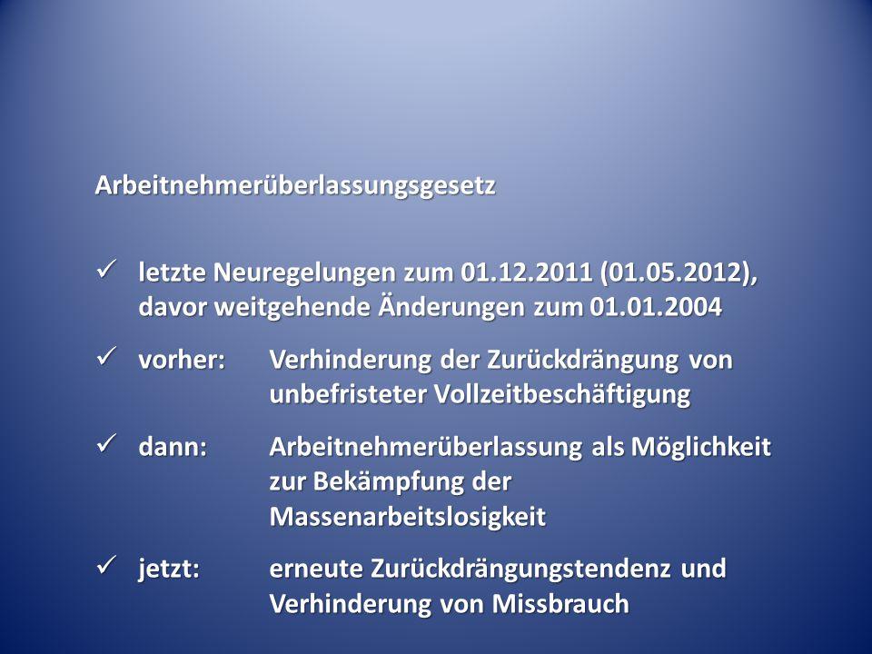 Arbeitnehmerüberlassungsgesetz letzte Neuregelungen zum 01.12.2011 (01.05.2012), davor weitgehende Änderungen zum 01.01.2004 letzte Neuregelungen zum