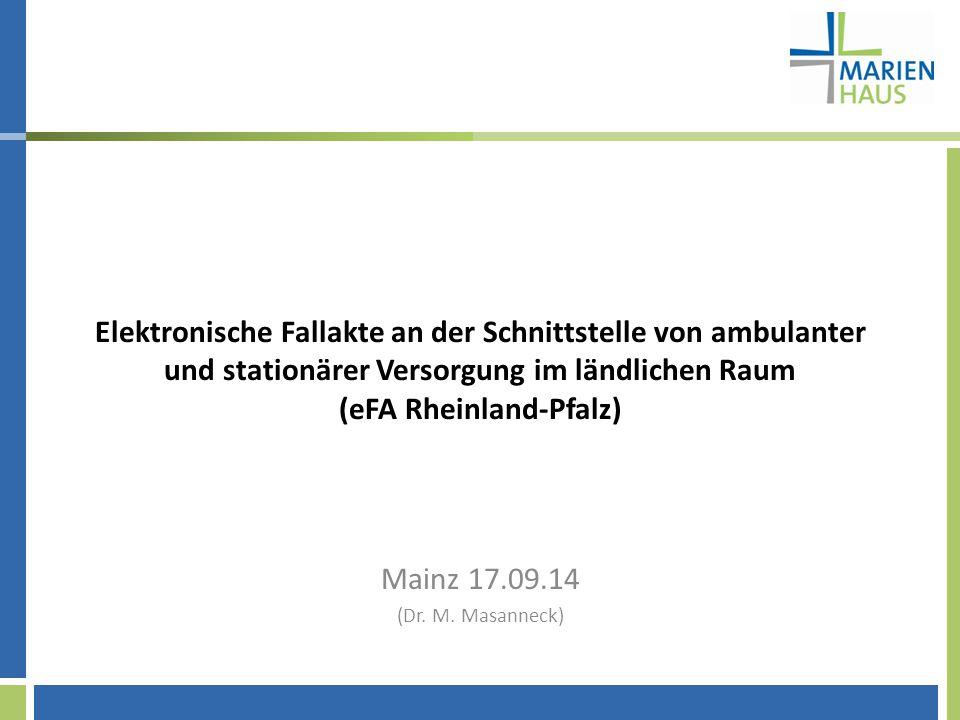 Elektronische Fallakte an der Schnittstelle von ambulanter und stationärer Versorgung im ländlichen Raum (eFA Rheinland-Pfalz) Mainz 17.09.14 (Dr.