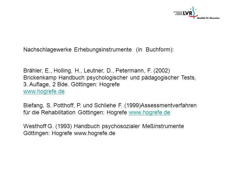 Nachschlagewerke Erhebungsinstrumente (in Buchform): Brähler, E., Holling, H., Leutner, D., Petermann, F. (2002) Brickenkamp Handbuch psychologischer