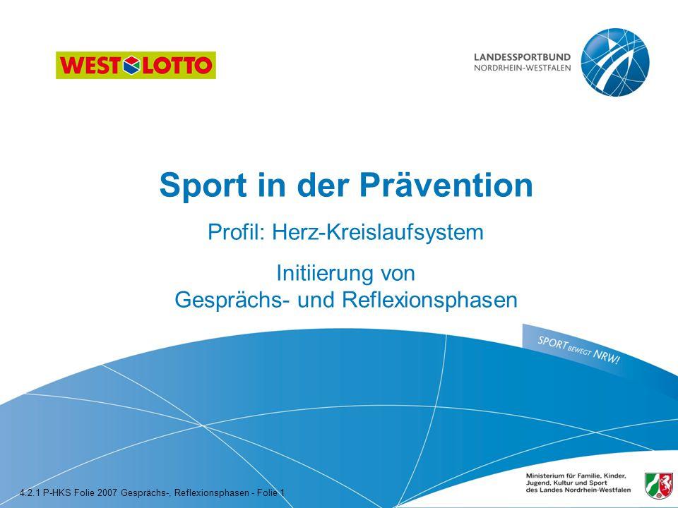 Sport in der Prävention Profil: Herz-Kreislaufsystem Initiierung von Gesprächs- und Reflexionsphasen 4.2.1 P-HKS Folie 2007 Gesprächs-, Reflexionsphas