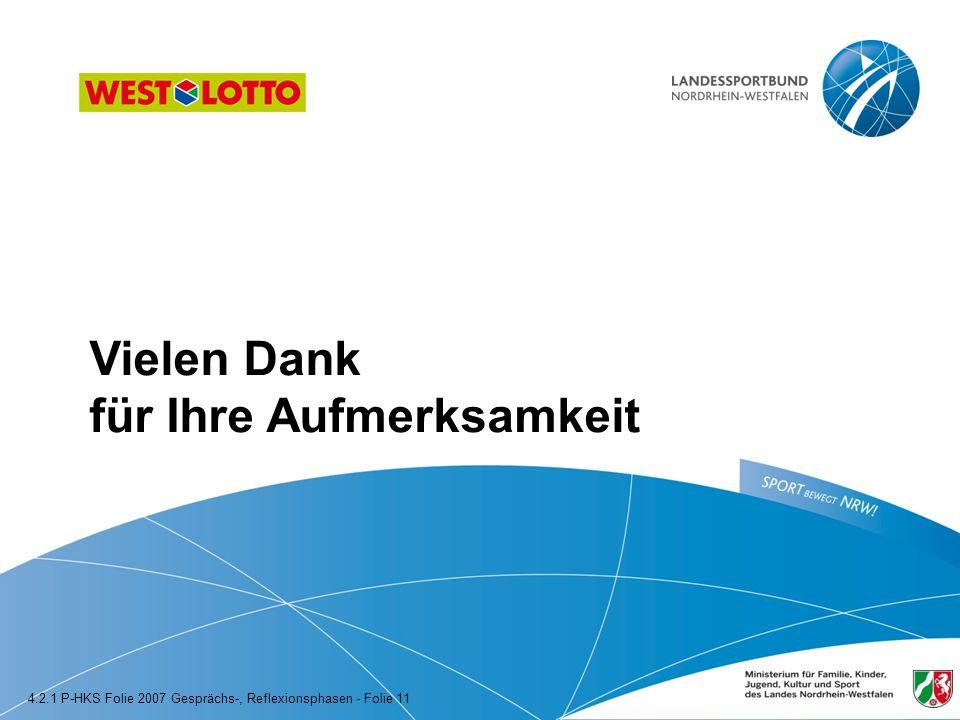 Vielen Dank für Ihre Aufmerksamkeit 4.2.1 P-HKS Folie 2007 Gesprächs-, Reflexionsphasen - Folie 11
