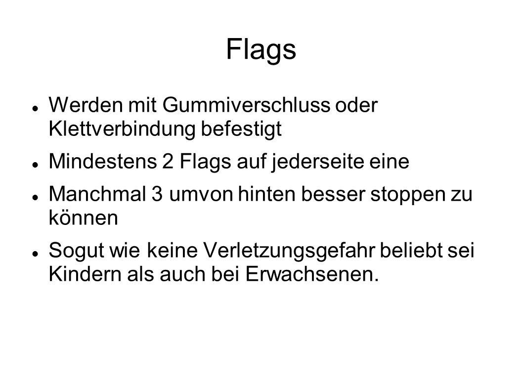 Flags Werden mit Gummiverschluss oder Klettverbindung befestigt Mindestens 2 Flags auf jederseite eine Manchmal 3 umvon hinten besser stoppen zu können Sogut wie keine Verletzungsgefahr beliebt sei Kindern als auch bei Erwachsenen.