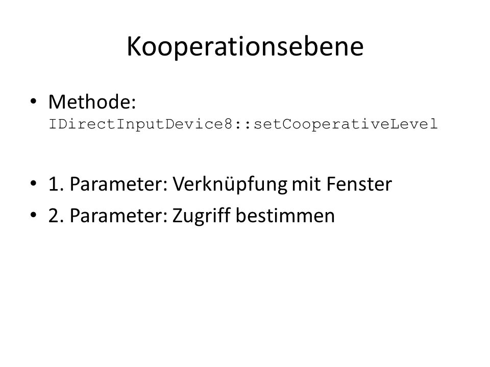 Kooperationsebene Methode: IDirectInputDevice8::setCooperativeLevel 1.