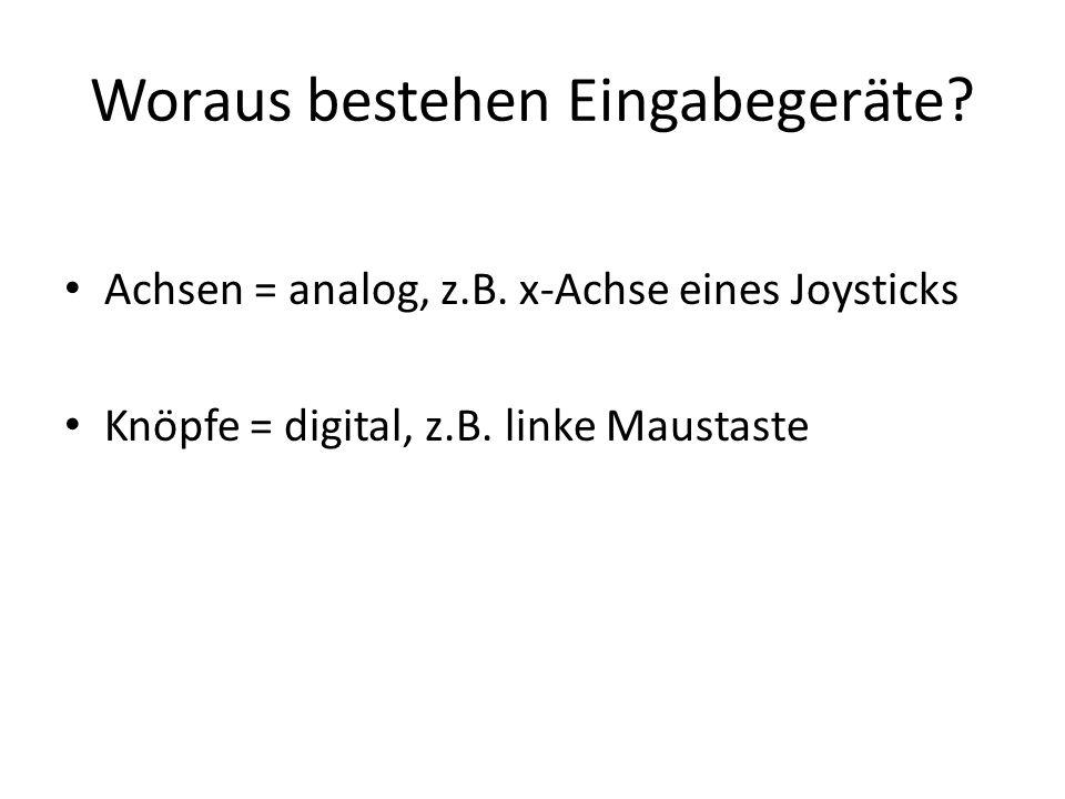 Woraus bestehen Eingabegeräte. Achsen = analog, z.B.