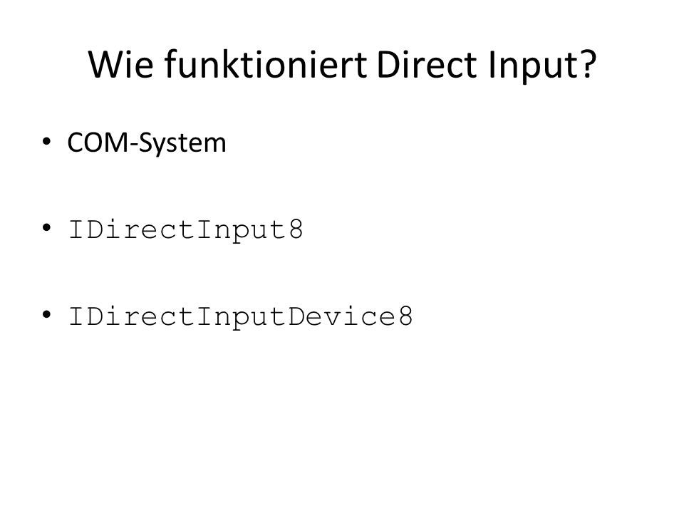 Wie funktioniert Direct Input? COM-System IDirectInput8 IDirectInputDevice8