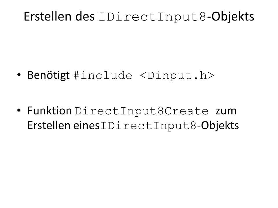 Erstellen des IDirectInput8 -Objekts Benötigt #include Funktion DirectInput8Create zum Erstellen eines IDirectInput8 -Objekts