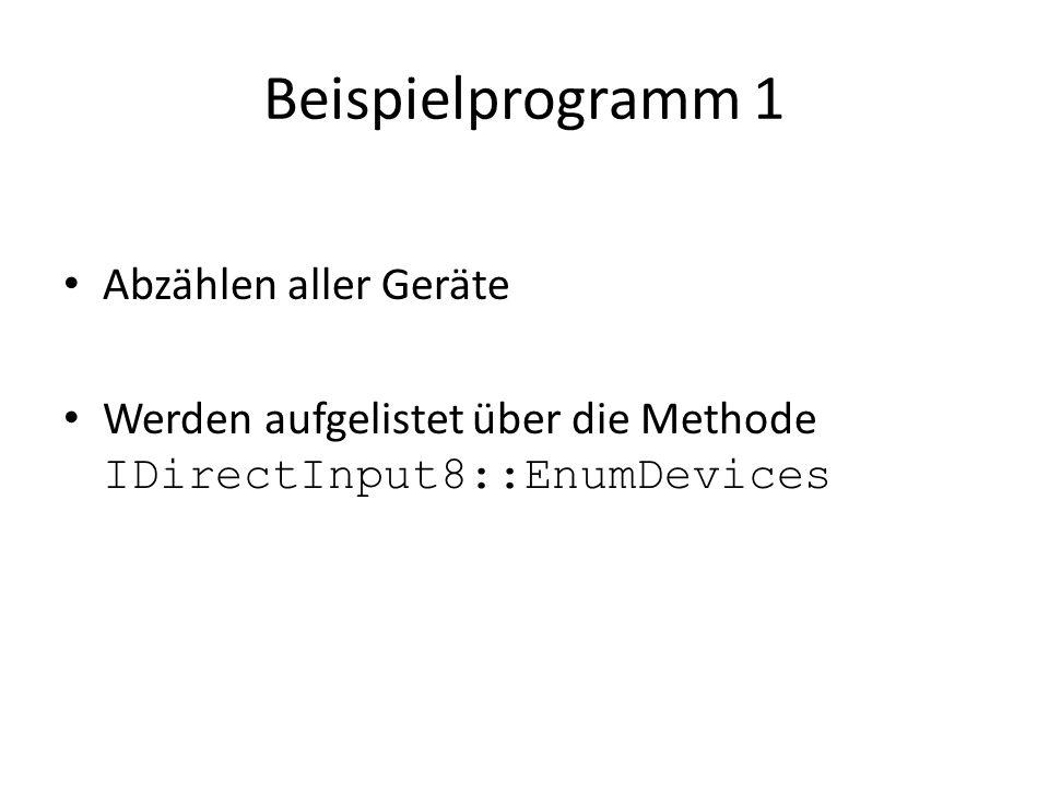Beispielprogramm 1 Abzählen aller Geräte Werden aufgelistet über die Methode IDirectInput8::EnumDevices