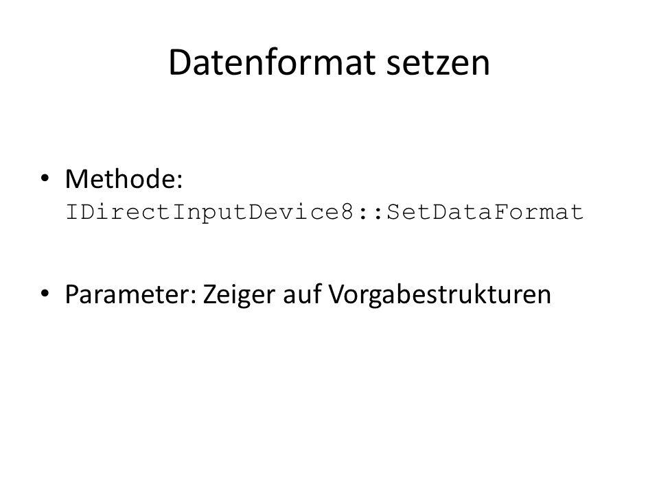 Datenformat setzen Methode: IDirectInputDevice8::SetDataFormat Parameter: Zeiger auf Vorgabestrukturen