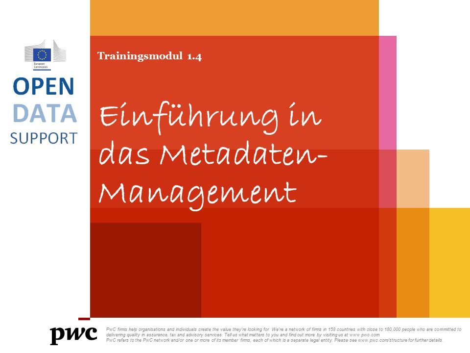 Diese Präsentation wurde von PwC erstellt Autoren: Makx Dekkers, Michiel De Keyzer, Nikolaos Loutas and Stijn Goedertier Präsentation Metadaten Slide 2 Disclaimers 1.The views expressed in this presentation are purely those of the authors and may not, in any circumstances, be interpreted as stating an official position of the European Commission.