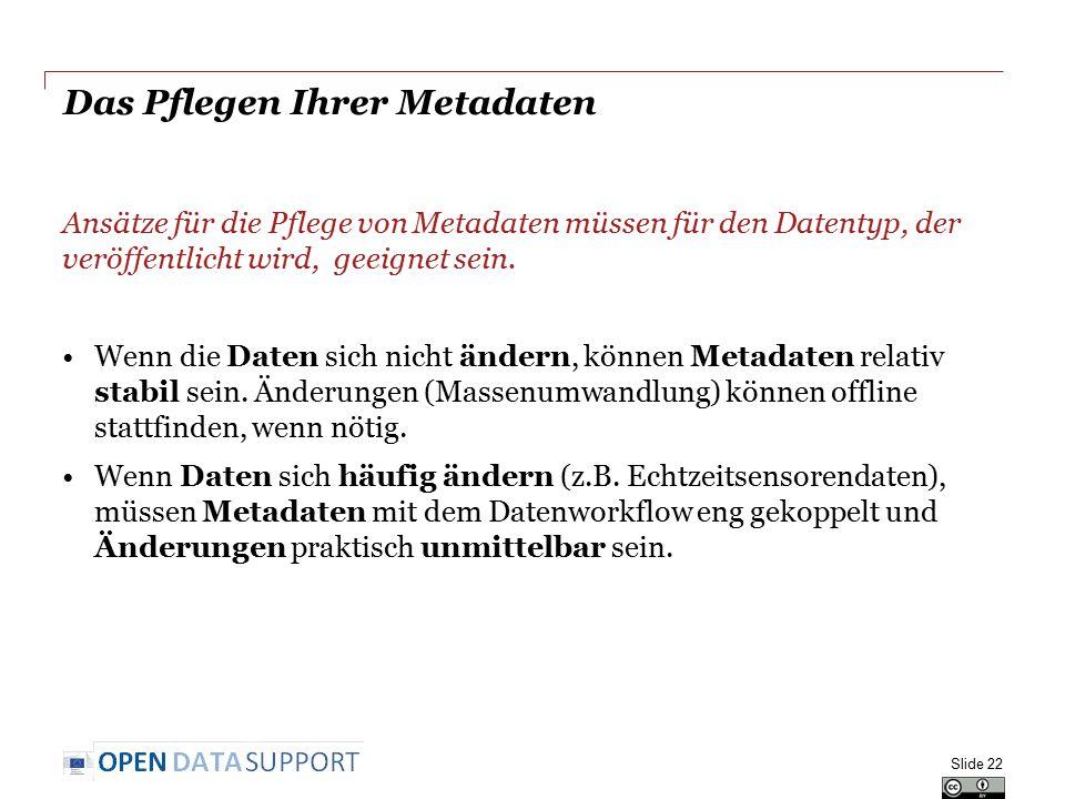 Das Pflegen Ihrer Metadaten Ansätze für die Pflege von Metadaten müssen für den Datentyp, der veröffentlicht wird, geeignet sein. Wenn die Daten sich