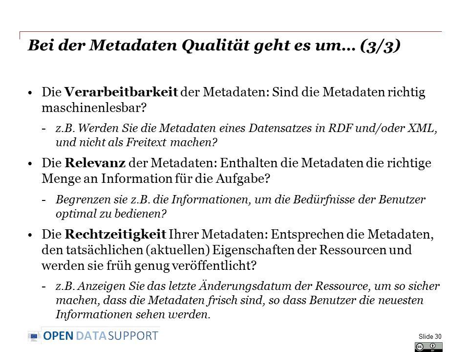 Bei der Metadaten Qualität geht es um… (3/3) Die Verarbeitbarkeit der Metadaten: Sind die Metadaten richtig maschinenlesbar? -z.B. Werden Sie die Meta