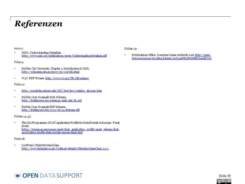 Referenzen Folie 6,7: NISO. Understanding Metadata. http://www.niso.org/publications/press/UnderstandingMetadata.pdf http://www.niso.org/publications/