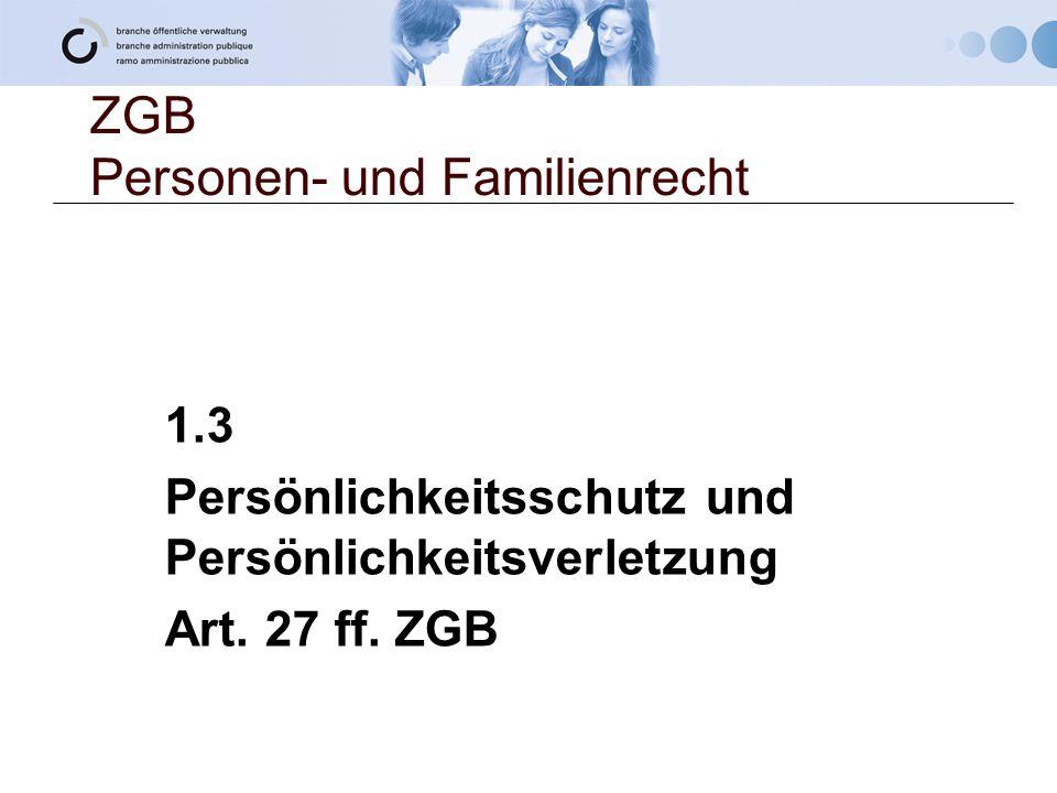 ZGB Personen- und Familienrecht 1.3 Persönlichkeitsschutz und Persönlichkeitsverletzung Art. 27 ff. ZGB