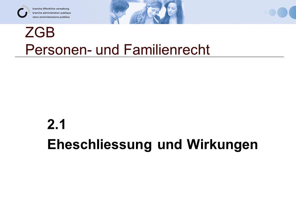 ZGB Personen- und Familienrecht 2.1 Eheschliessung und Wirkungen
