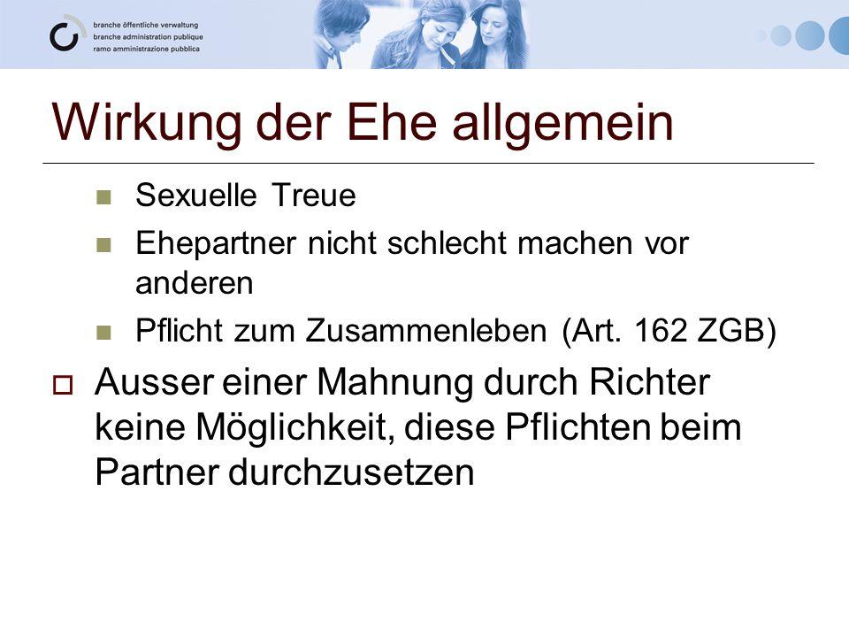 Wirkung der Ehe allgemein Sexuelle Treue Ehepartner nicht schlecht machen vor anderen Pflicht zum Zusammenleben (Art. 162 ZGB)  Ausser einer Mahnung