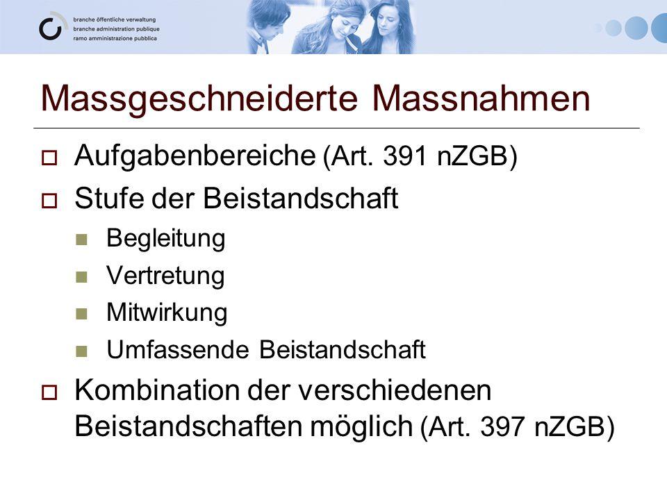Massgeschneiderte Massnahmen  Aufgabenbereiche (Art. 391 nZGB)  Stufe der Beistandschaft Begleitung Vertretung Mitwirkung Umfassende Beistandschaft