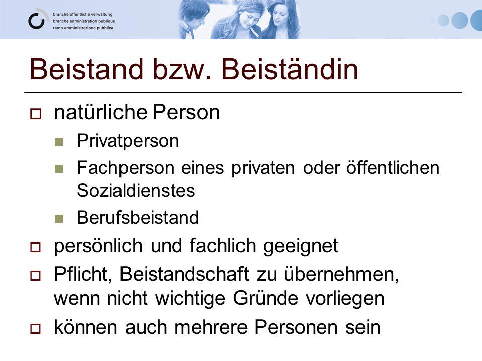 Beistand bzw. Beiständin  natürliche Person Privatperson Fachperson eines privaten oder öffentlichen Sozialdienstes Berufsbeistand  persönlich und f