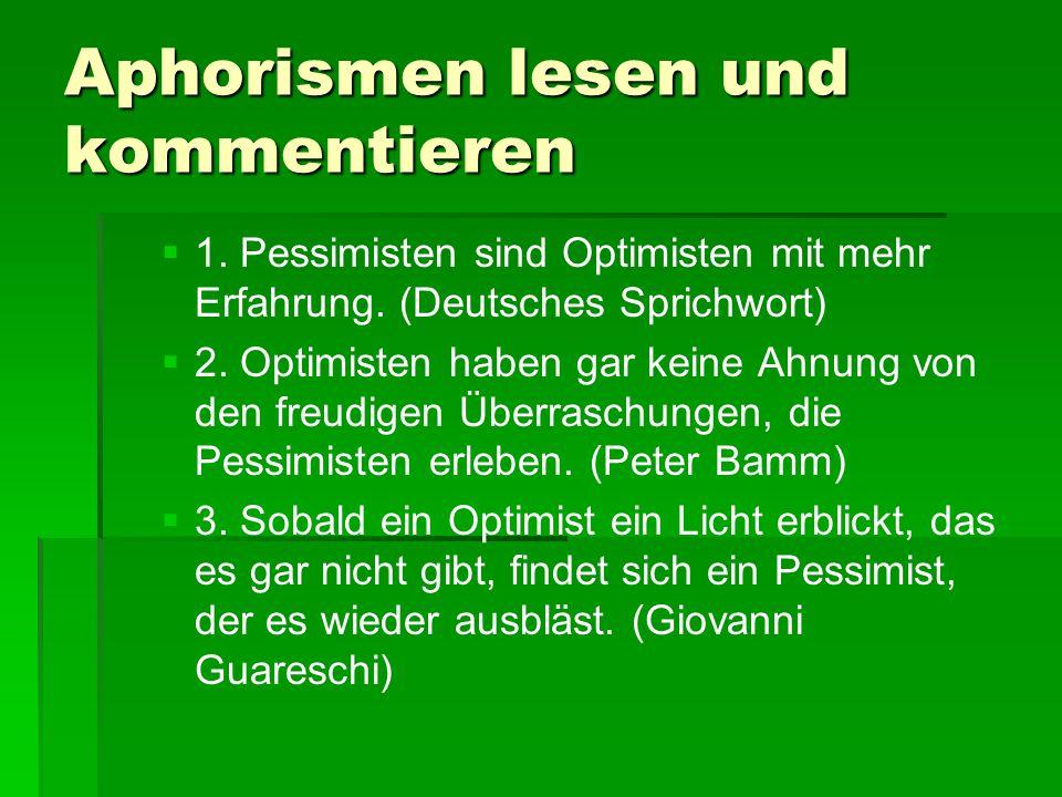 Aphorismen lesen und kommentieren   1. Pessimisten sind Optimisten mit mehr Erfahrung.