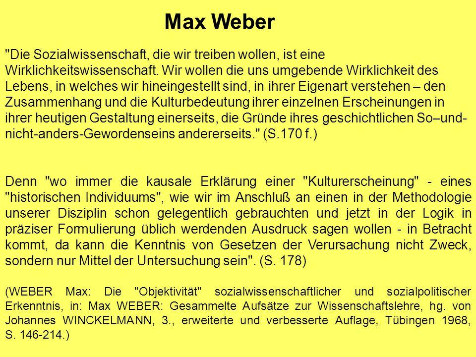 Max Weber Die Sozialwissenschaft, die wir treiben wollen, ist eine Wirklichkeitswissenschaft.