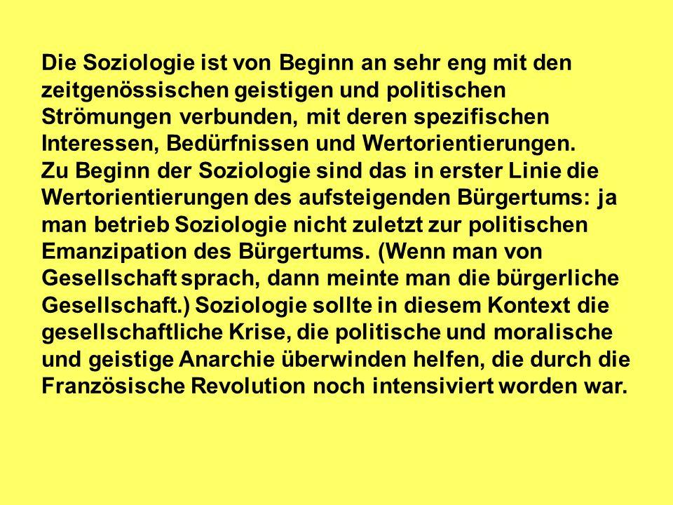 Die Soziologie ist von Beginn an sehr eng mit den zeitgenössischen geistigen und politischen Strömungen verbunden, mit deren spezifischen Interessen, Bedürfnissen und Wertorientierungen.