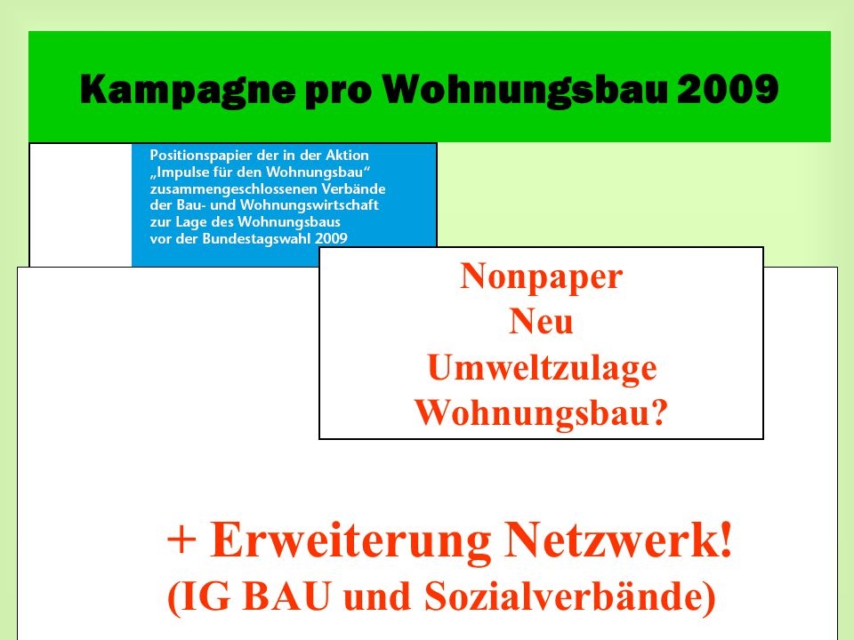 Nonpaper Neu Umweltzulage Wohnungsbau? + Erweiterung Netzwerk! (IG BAU und Sozialverbände) Kampagne pro Wohnungsbau 2009