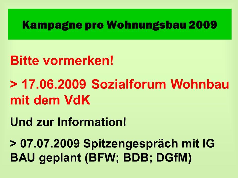 Kampagne pro Wohnungsbau 2009 Bitte vormerken! > 17.06.2009 Sozialforum Wohnbau mit dem VdK Und zur Information! > 07.07.2009 Spitzengespräch mit IG B