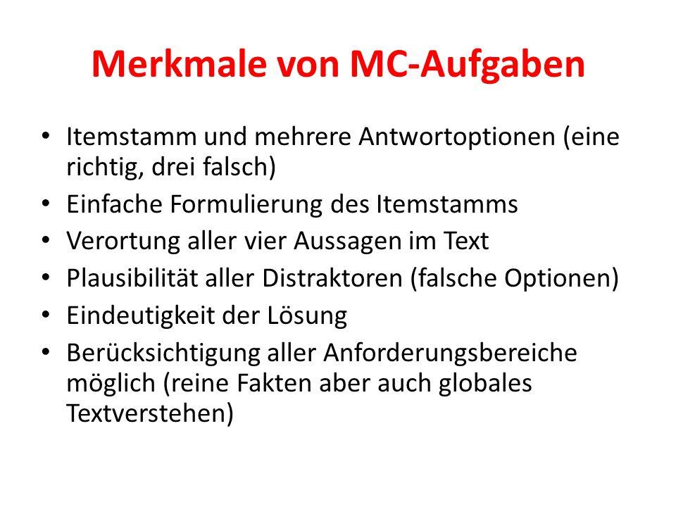 Merkmale von MC-Aufgaben Itemstamm und mehrere Antwortoptionen (eine richtig, drei falsch) Einfache Formulierung des Itemstamms Verortung aller vier A