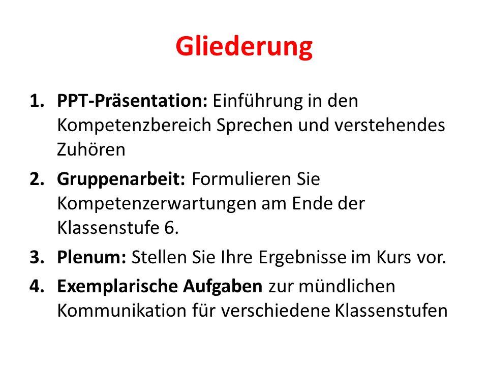 Gliederung 1.PPT-Präsentation: Einführung in den Kompetenzbereich Sprechen und verstehendes Zuhören 2.Gruppenarbeit: Formulieren Sie Kompetenzerwartun